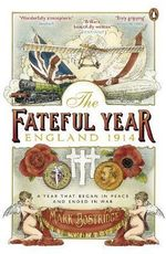 The Fateful Year : England 1914 - Mark Bostridge