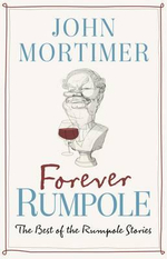 Forever Rumpole : The Best of the Rumpole Stories - Sir John Mortimer