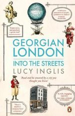 Georgian London : Into the Streets - Lucy Inglis