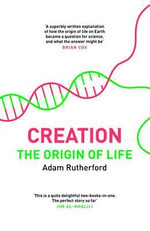 Creation : The Origin of Life / The Future of Life - Adam Rutherford