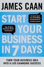 Start Your Business in 7 Days : Turn Your Idea Into a Life-Changing Success - James Caan