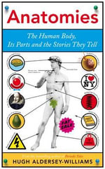 Anatomies : The Human Body, Its Parts and The Stories They Tell - Hugh Aldersey-Williams