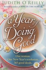 A Year of Doing Good : One Woman, One New Year's Resolution, 365 Good Deeds - Judith O'Reilly