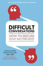 Difficult Conversations : How to Discuss What Matters Most - Bruce Patton