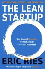 The Lean Startup : How Relentless Change Creates Radically Successful Businesses - Eric Ries