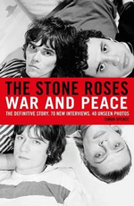 The Stone Roses : War and Peace - Simon Spence