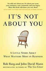 It's Not About You : A Little Story About What Matters Most In Business - Bob Burg