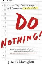 Do Nothing! : How to Stop Overmanaging and Become a Great Leader - J. Keith Murningham