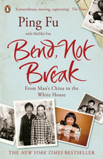 Bend, Not Break : From Mao's China to the White House - Ping Fu
