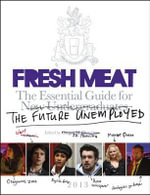 Fresh Meat : The Essential Guide for New Undergraduates/the Future Unemployed - Jesse Armstrong