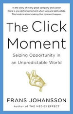 The Click Moment : Seizing Opportunity in an Unpredictable World - Franz Johansson