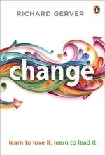 Change : Learn to Love It, Learn to Lead It - Richard Gerver