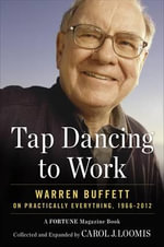 Tapdancing to Work : Warren Buffett on Practically Everything, 1966-2012 - Carol Loomis