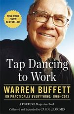 Tap Dancing to Work : Warren Buffett on Practically Everything, 1966-2013 - Carol Loomis