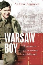 Warsaw Boy : A Memoir of a Wartime Childhood - Andrew Borowiec