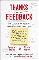 Thanks for the Feedback : The Science and Art of Receiving Feedback Well - Douglas Stone