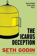 The Icarus Deception : How High Will You Fly? - Seth Godin