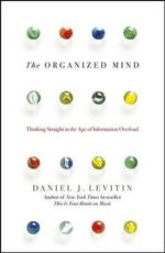 The Organised Mind : Thinking Straight in the Age of Information Overload - Daniel J. Levitin