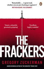 The Frackers : The Outrageous Inside Story of the New Energy Revolution - Gregory Zuckerman