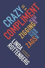 Crazy is a Compliment : The Power of Zigging When Everyone Else Zags - Linda Rottenberg
