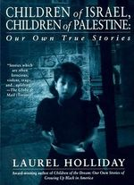 Children of Israel, Children of Palestine : Our Own True Stories - Laurel Holliday
