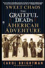 Sweet Chaos : The Grateful Dead's American Adventure - Carol Brightman