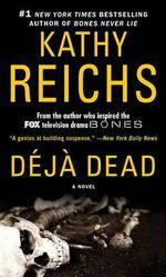 Deja Dead : Temperance Brennan Series : Book 1 - Kathy Reichs