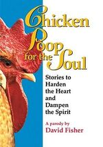Chicken Poop for the Soul : Stories to Harden the Heart and Dampen the Spirit - David Fisher