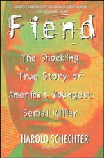 Fiend : The Shocking True Story of America's Youngest Serial Killer - Harold Schechter