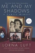 ME and My Shadows : A Family Memoir - Lorna Luft