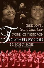 Touched by God : Black Gospel Greats Share Their Stories of Finding God - Bobby Jones
