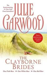 The Clayborne Brides : One Pink Rose; One White Rose; One Red Rose - Julie Garwood