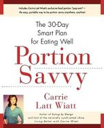 Portion Savvy : The 30-Day Smart Plan for Eating Well - Carrie Latt Wyatt