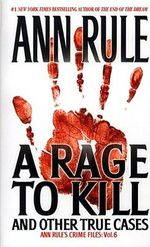 Rage to Kill : And Other True Cases - Ann Rule