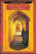 Neither East Nor West : One Woman's Journey Through the Islamic Republic of Iran - Christiane Bird