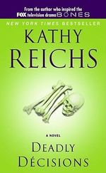 Deadly Decisions : Temperance Brennan Series : Book 3 - Kathy Reichs