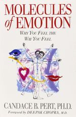 Molecules of Emotion : Why You Feel The Way You Feel - Candice B Pert