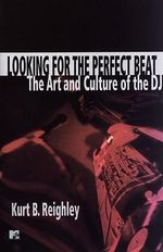 Looking for the Perfect Beat : The Art and Culture of the Dj - Kurt B. Reighley