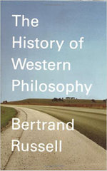 A History of Western Philosophy : And Its Connection with Political and Social Circumstances from the Earliest Times to the Present Day - Russell