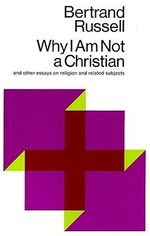 Why I am Not a Christian, and Other Essays on Religion and Related Subjects : And Other Essays on Religion and Related Subjects - Bertrand Russell