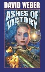 Ashes of Victory : Honor Harrington Series : Book 9 - David Weber