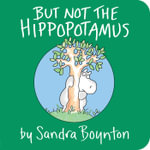 But Not the Hippopotamus : Boynton on Board - Sandra Boynton