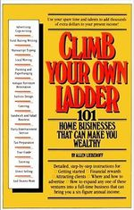 Climb Your Own Ladder : 101 Home Businesses That Can Make You Wealthy - Allen J. Lieberoff