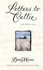 Letters to Callie : Jack Wade's Story : Jack Wade's Story - Dawn Miller