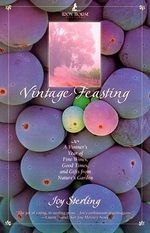Vintage Feasting : A Vinter's Year of Fine Wines, Good Times, and Gifts from Natures Garden - Joy Sterling
