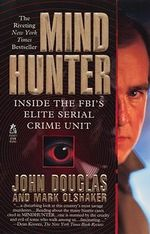Mind Hunter : Inside the FBI's Elite Serial Crime Unit - John Douglas