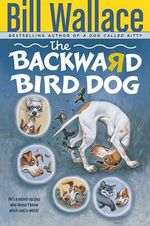 The Backward Bird Dog - Bill Wallace
