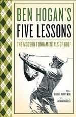 Five Lessons : The Modern Fundamentals of Golf - Ben Hogan