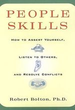 People Skills : How to Assert Yourself, Listen to Others, and Resolve Conflicts - Robert Bolton