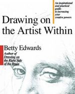 Drawing on the Artist within : An Inspirational and Practical Guide to Increasing Your Creative Powers - Betty Edwards